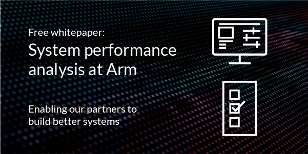 Text: System Performance analysis at Arm (WhitePaper)...