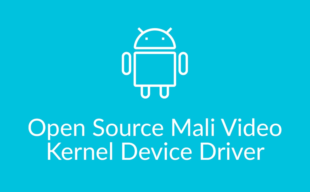 Open Source Mali Video Kernel Device Driver