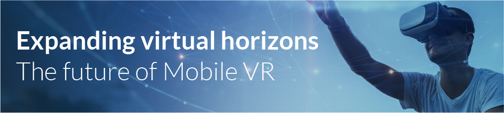 Text: Expanding virtual horizons. The future of Mobile VR.